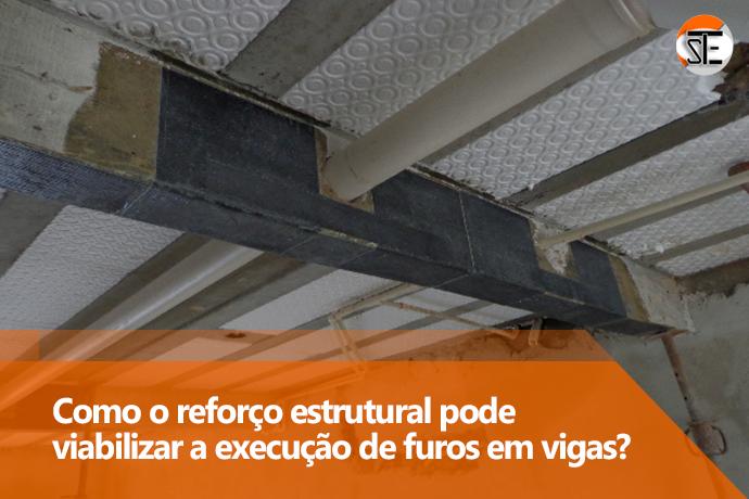 Como o reforço estrutural pode viabilizar a execução de furos em vigas?